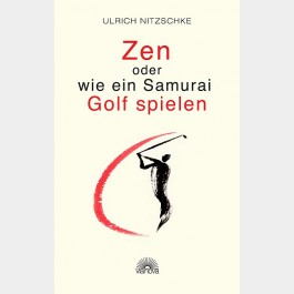 Zen oder wie ein Samurai Golf spielen