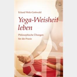 Yoga-Weisheit leben