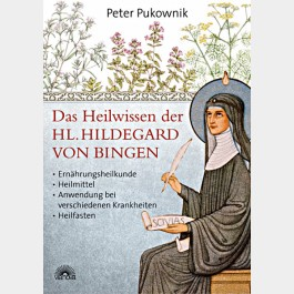 Das Heilwissen der Hl. Hildegard von Bingen