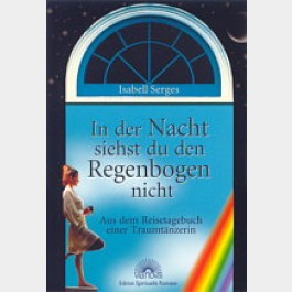 In der Nacht siehst du den Regenbogen nicht