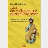Jesus - der vollkommene spirituelle Mensch
